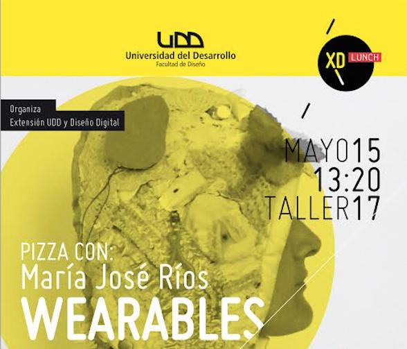 Viernes 15 de Mayo: Wearables, Vestuario + Tecnología por María José Ríos.